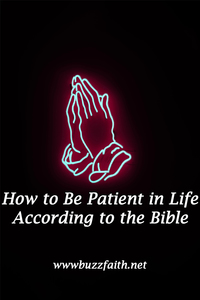 How to Be Patient in Life According to the Bible