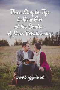 3 Simple Tips to Keep God at the Center of Your Relationship