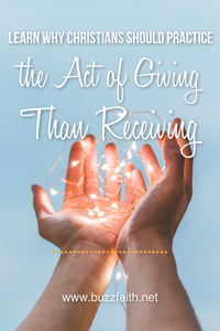 Learn Why Christians Should Practice the Act of Giving Than Receiving