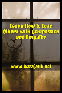 Learn How to Love Others with Compassion and Empathy